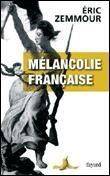 zemmour melancolie francaise.JPG